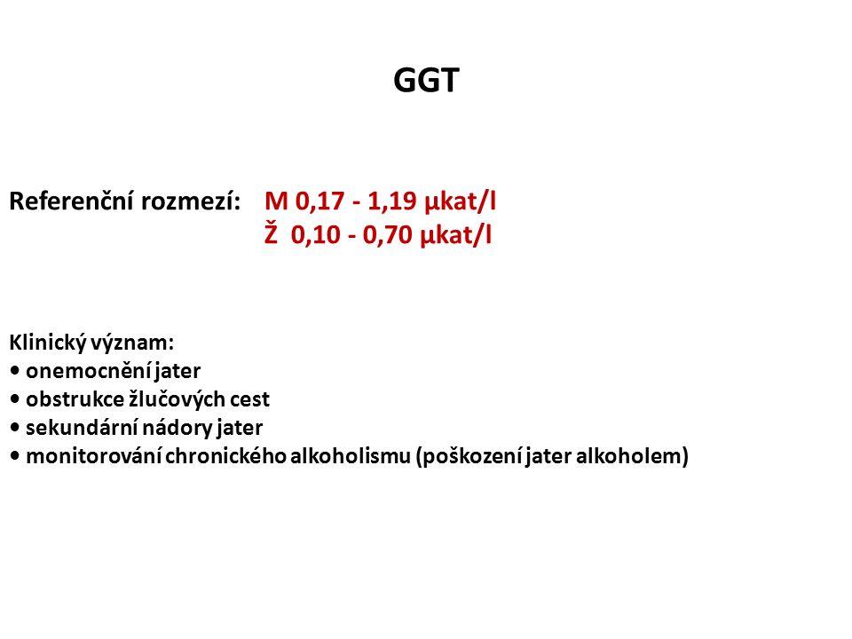 GGT Referenční rozmezí:M 0,17 - 1,19 µkat/l Ž 0,10 - 0,70 µkat/l Klinický význam: onemocnění jater obstrukce žlučových cest sekundární nádory jater monitorování chronického alkoholismu (poškození jater alkoholem)