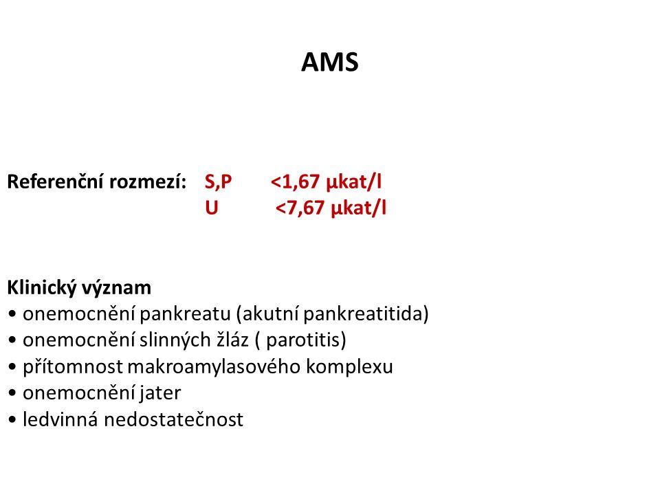 AMS Referenční rozmezí: S,P<1,67 µkat/l U <7,67 µkat/l Klinický význam onemocnění pankreatu (akutní pankreatitida) onemocnění slinných žláz ( parotitis) přítomnost makroamylasového komplexu onemocnění jater ledvinná nedostatečnost