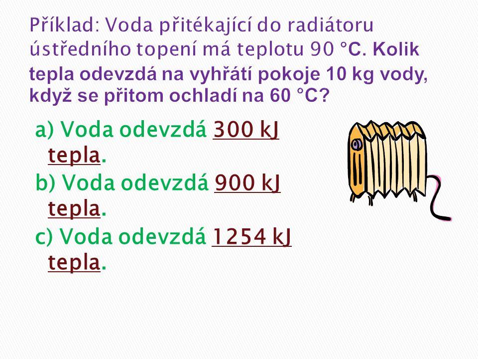 a) Voda odevzdá 300 kJ tepla. b) Voda odevzdá 900 kJ tepla. c) Voda odevzdá 1254 kJ tepla.