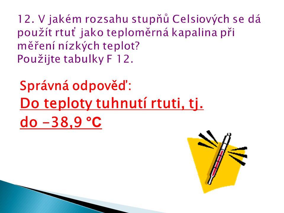 Správná odpověď: Do teploty tuhnutí rtuti, tj. do -38,9 °C