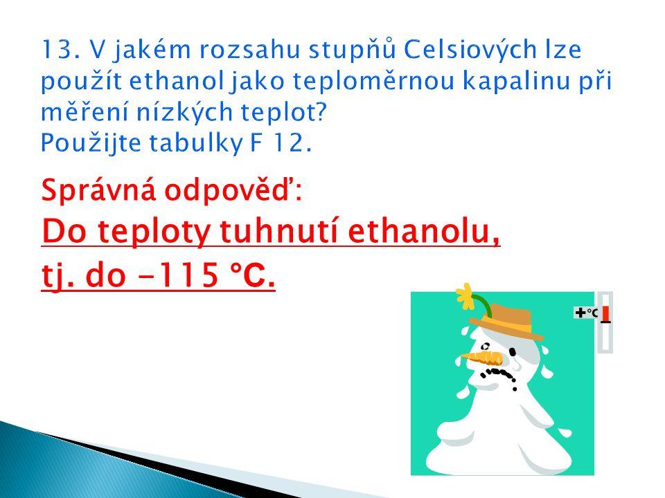Správná odpověď: Do teploty tuhnutí ethanolu, tj. do -115 °C.