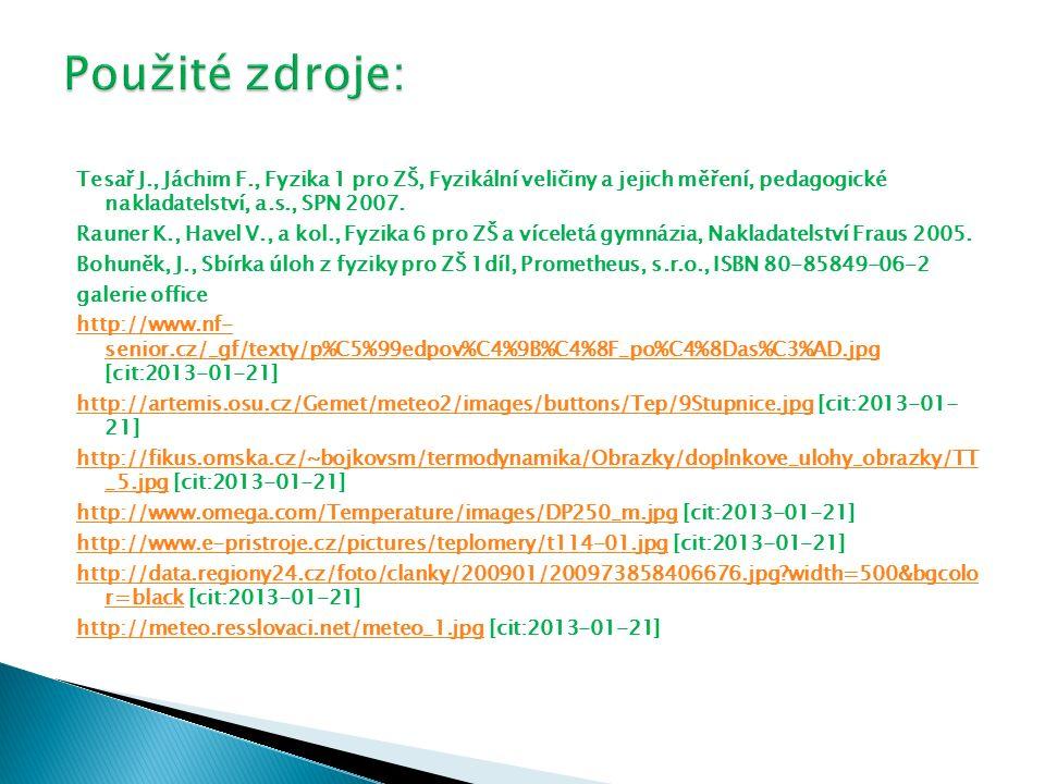 Tesař J., Jáchim F., Fyzika 1 pro ZŠ, Fyzikální veličiny a jejich měření, pedagogické nakladatelství, a.s., SPN 2007. Rauner K., Havel V., a kol., Fyz