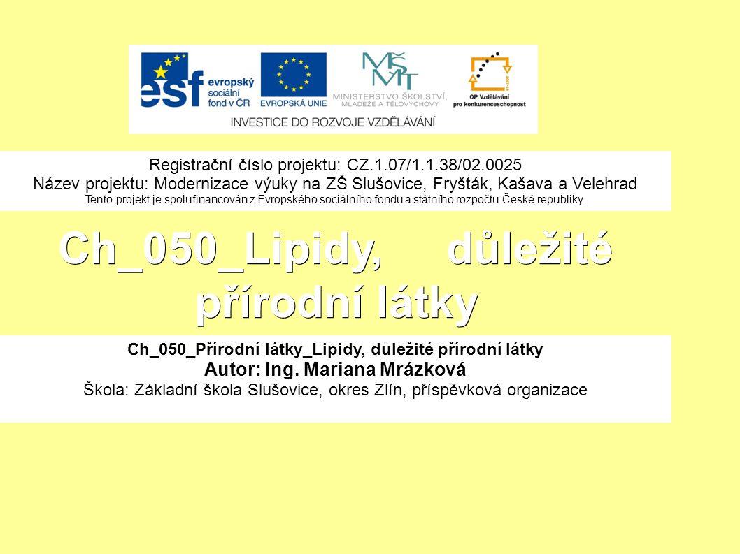 Ch_050_Lipidy, důležité přírodní látky Ch_050_Přírodní látky_Lipidy, důležité přírodní látky Autor: Ing.