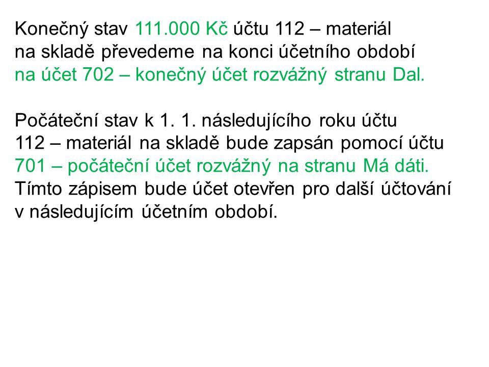 Konečný stav 111.000 Kč účtu 112 – materiál na skladě převedeme na konci účetního období na účet 702 – konečný účet rozvážný stranu Dal.