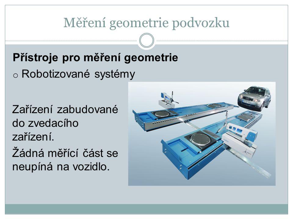 Měření geometrie podvozku Přístroje pro měření geometrie o Robotizované systémy Zařízení zabudované do zvedacího zařízení.