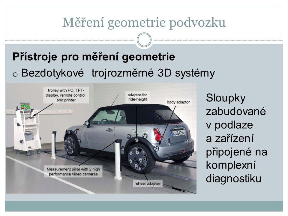 Měření geometrie podvozku Přístroje pro měření geometrie o Bezdotykové trojrozměrné 3D systémy Sloupky zabudované v podlaze a zařízení připojené na komplexní diagnostiku