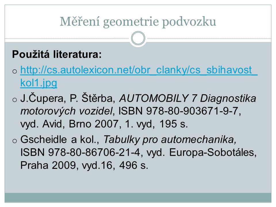 Měření geometrie podvozku Použitá literatura: o http://cs.autolexicon.net/obr_clanky/cs_sbihavost_ kol1.jpg http://cs.autolexicon.net/obr_clanky/cs_sbihavost_ kol1.jpg o J.Čupera, P.