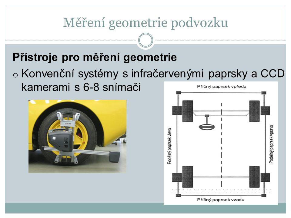 Měření geometrie podvozku Přístroje pro měření geometrie o Konvenční systémy s infračervenými paprsky a CCD kamerami s 6-8 snímači