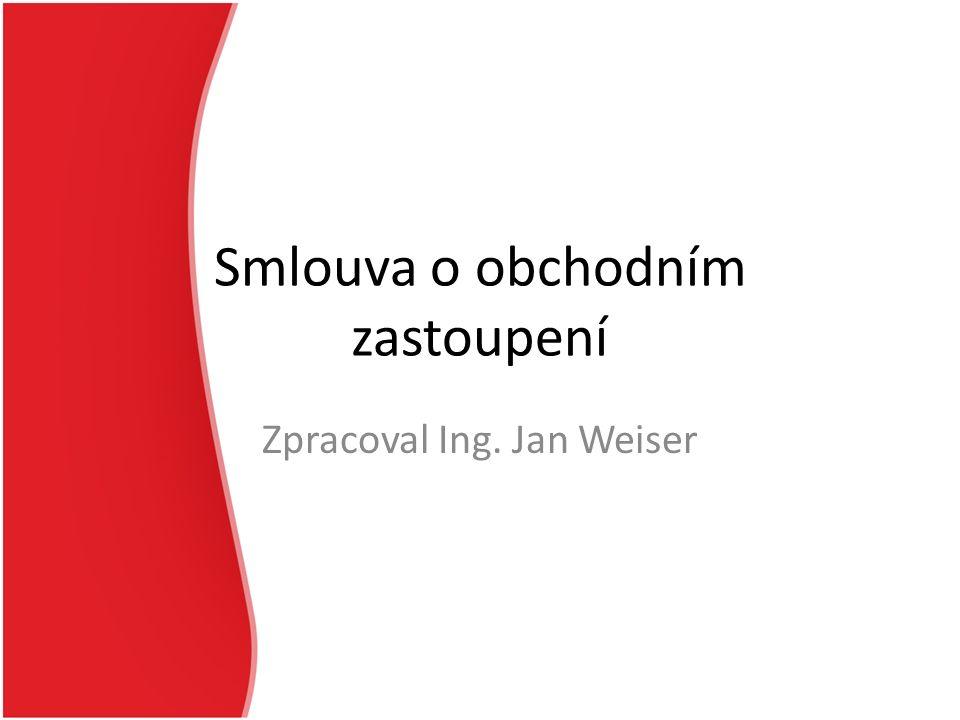 Smlouva o obchodním zastoupení Zpracoval Ing. Jan Weiser