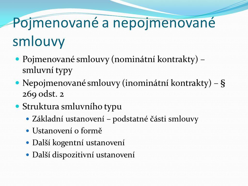 Pojmenované a nepojmenované smlouvy Pojmenované smlouvy (nominátní kontrakty) – smluvní typy Nepojmenované smlouvy (inominátní kontrakty) – § 269 odst.