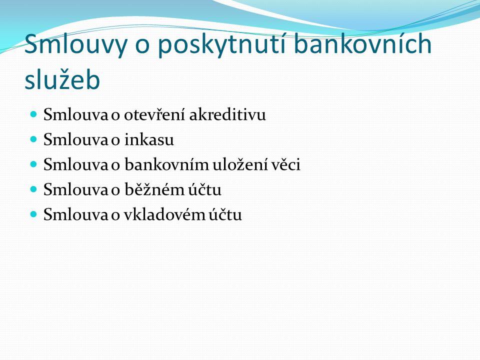 Smlouvy o poskytnutí bankovních služeb Smlouva o otevření akreditivu Smlouva o inkasu Smlouva o bankovním uložení věci Smlouva o běžném účtu Smlouva o vkladovém účtu