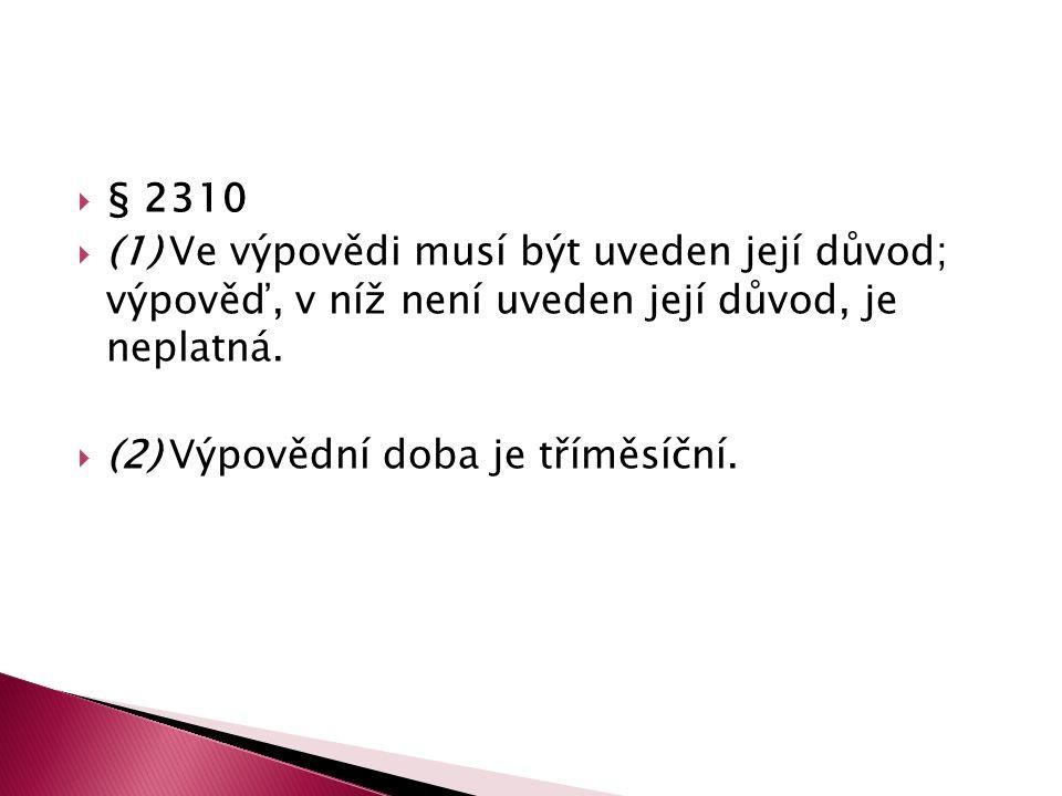  § 2310  (1) Ve výpovědi musí být uveden její důvod; výpověď, v níž není uveden její důvod, je neplatná.