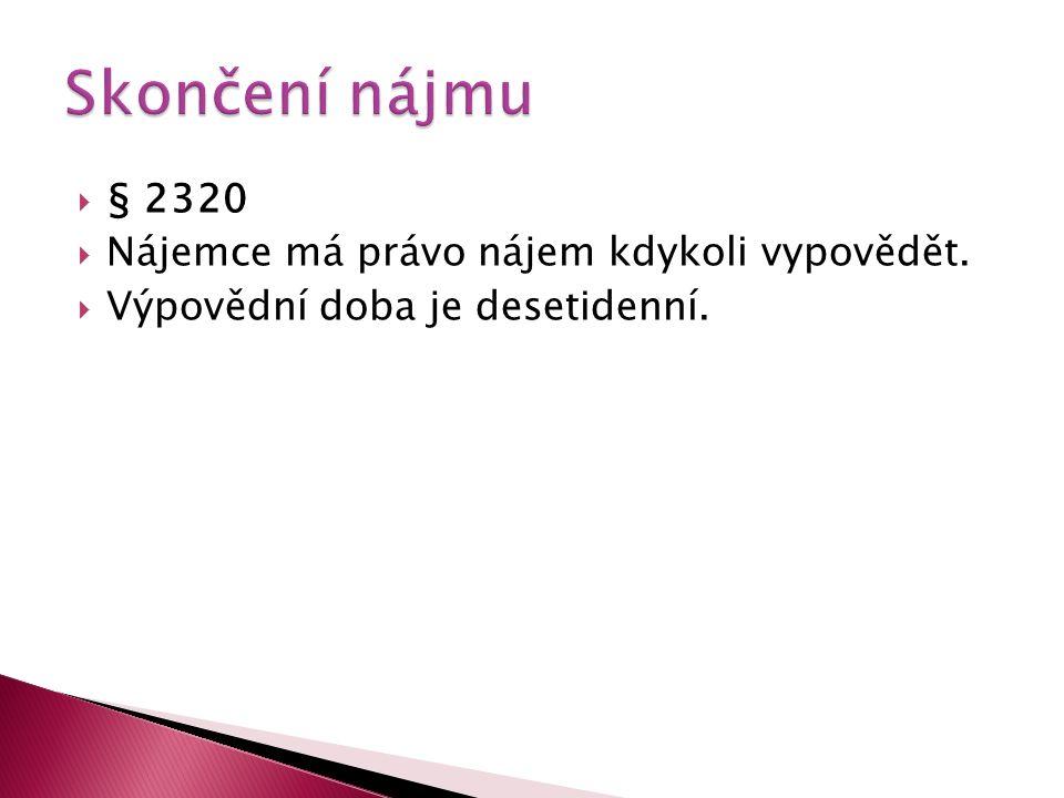 § 2320  Nájemce má právo nájem kdykoli vypovědět.  Výpovědní doba je desetidenní.