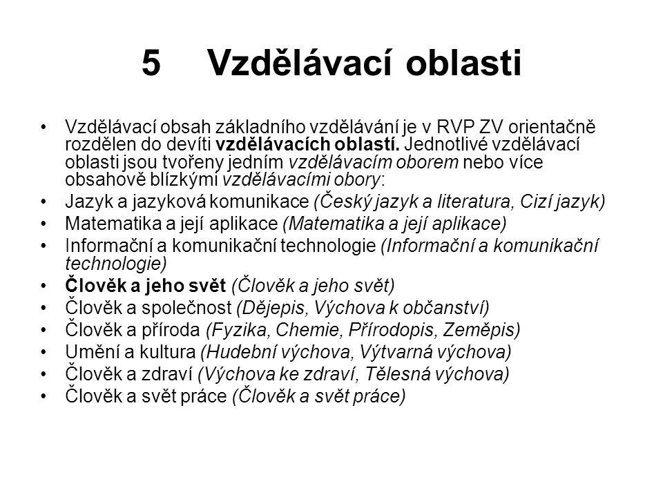 5 Vzdělávací oblasti Vzdělávací obsah základního vzdělávání je v RVP ZV orientačně rozdělen do devíti vzdělávacích oblastí.
