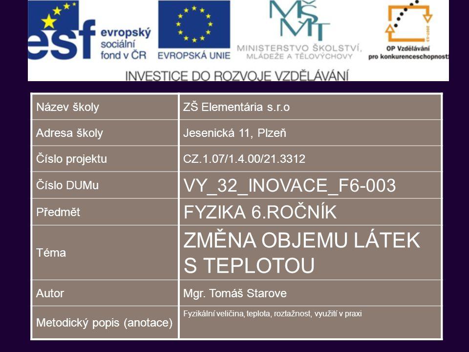 Název školyZŠ Elementária s.r.o Adresa školyJesenická 11, Plzeň Číslo projektuCZ.1.07/1.4.00/21.3312 Číslo DUMu VY_32_INOVACE_F6-003 Předmět FYZIKA 6.