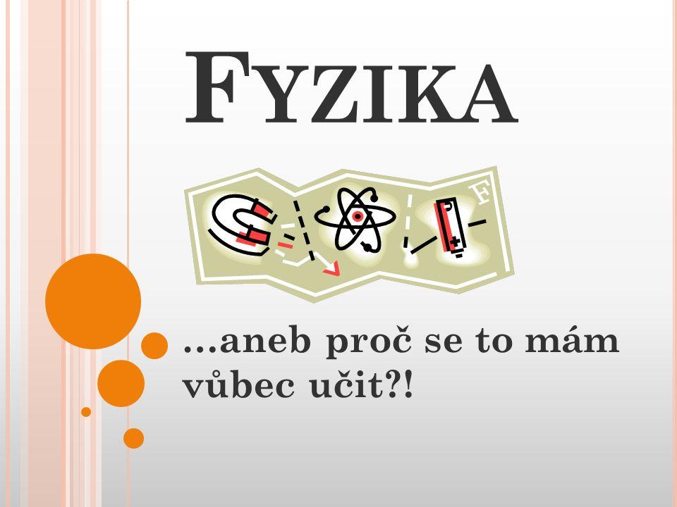 F YZIKA …aneb proč se to mám vůbec učit !