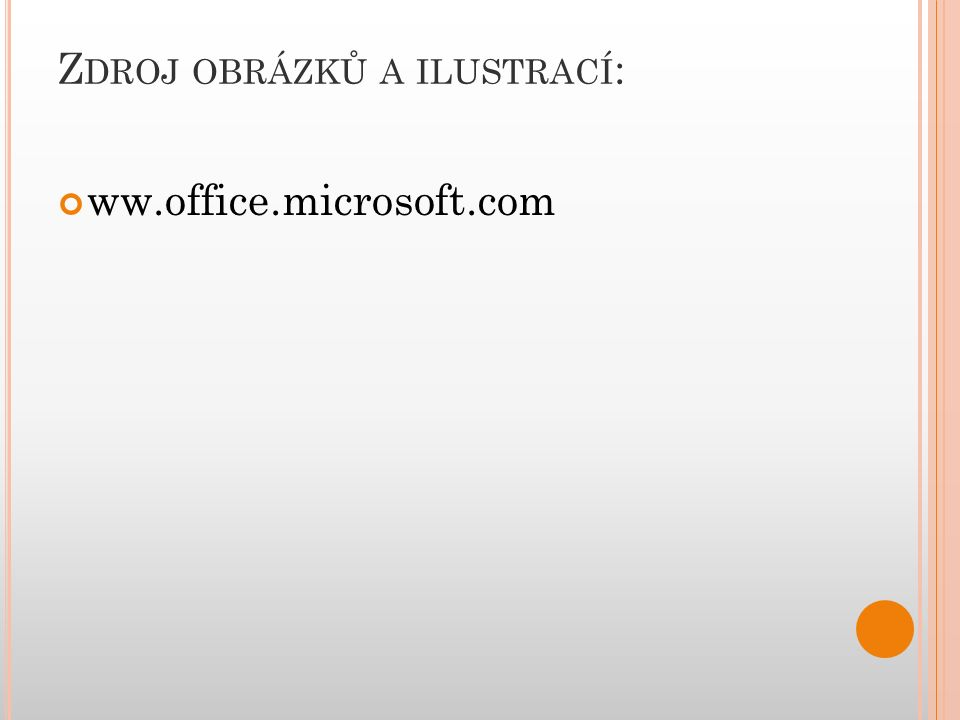 Z DROJ OBRÁZKŮ A ILUSTRACÍ : ww.office.microsoft.com