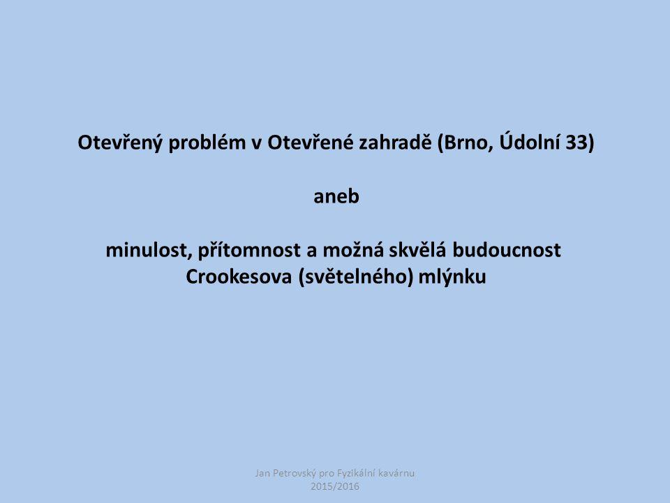 Otevřený problém v Otevřené zahradě (Brno, Údolní 33) aneb minulost, přítomnost a možná skvělá budoucnost Crookesova (světelného) mlýnku Jan Petrovský