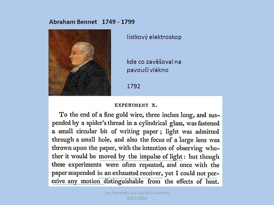 Jan Petrovský pro Fyzikální kavárnu 2015/2016 Abraham Bennet 1749 - 1799 lístkový elektroskop kde co zavěšoval na pavoučí vlákno 1792