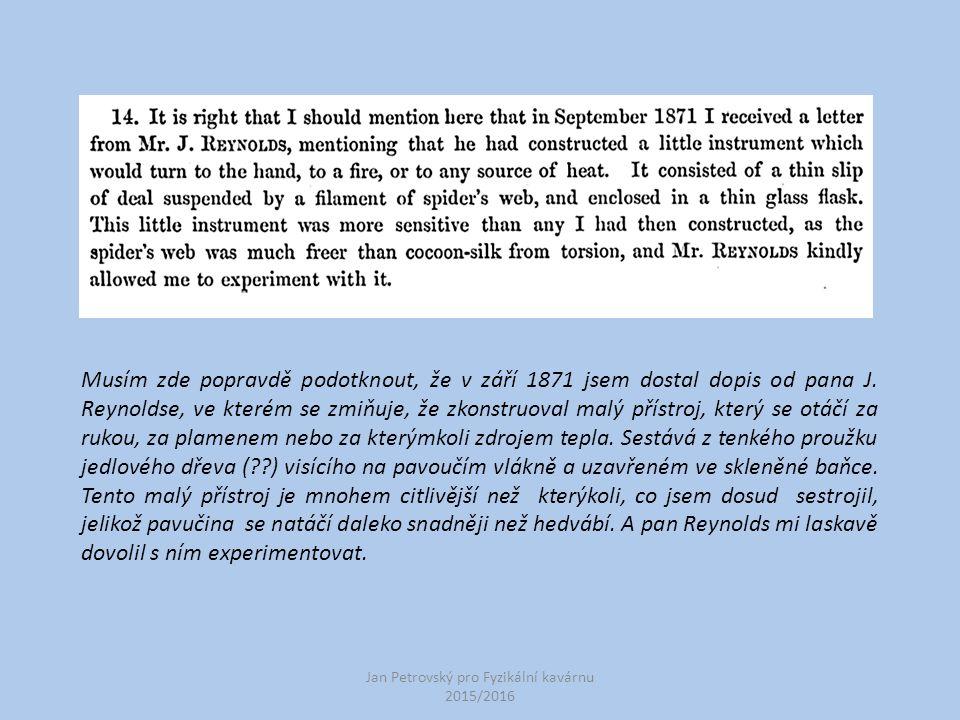 Musím zde popravdě podotknout, že v září 1871 jsem dostal dopis od pana J. Reynoldse, ve kterém se zmiňuje, že zkonstruoval malý přístroj, který se ot