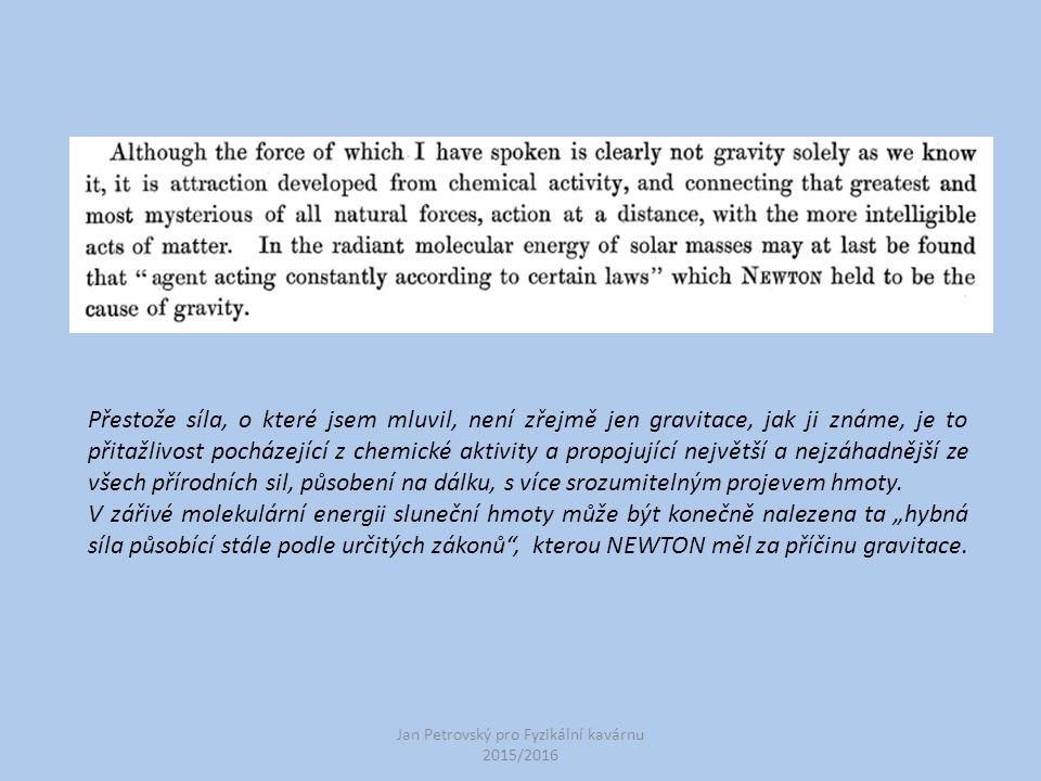 Jan Petrovský pro Fyzikální kavárnu 2015/2016 Přestože síla, o které jsem mluvil, není zřejmě jen gravitace, jak ji známe, je to přitažlivost pocházej