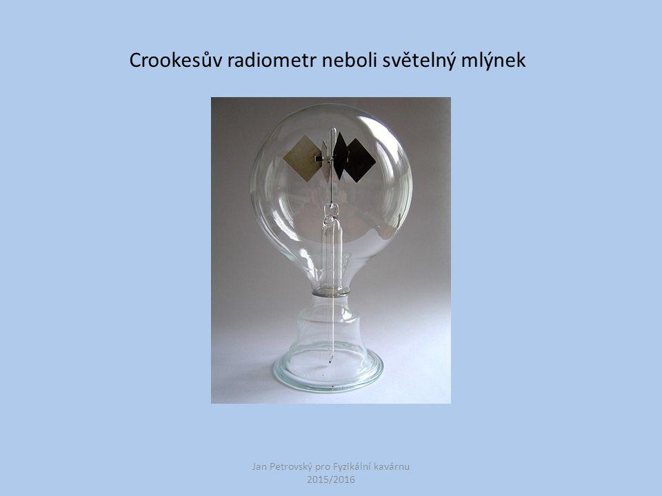 Jan Petrovský pro Fyzikální kavárnu 2015/2016 Crookesův radiometr neboli světelný mlýnek