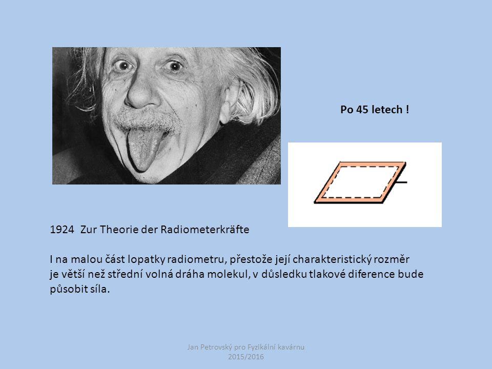 Jan Petrovský pro Fyzikální kavárnu 2015/2016 1924 Zur Theorie der Radiometerkräfte I na malou část lopatky radiometru, přestože její charakteristický rozměr je větší než střední volná dráha molekul, v důsledku tlakové diference bude působit síla.