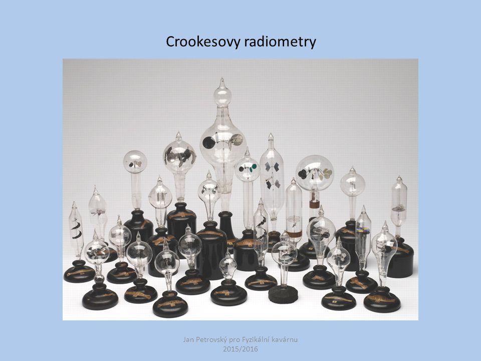 Jan Petrovský pro Fyzikální kavárnu 2015/2016 Crookesovy radiometry