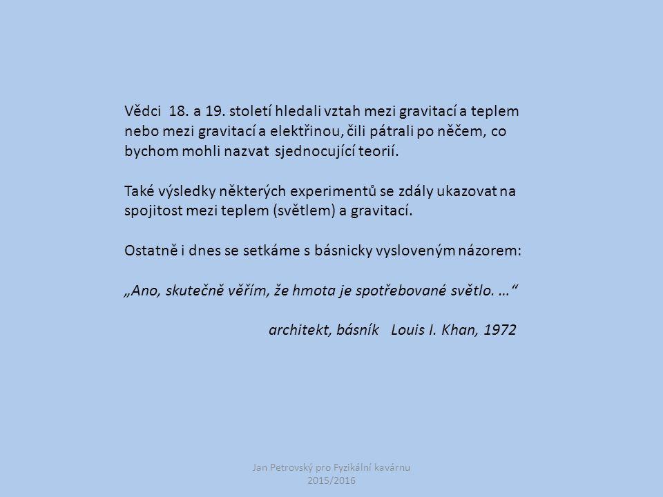 Jan Petrovský pro Fyzikální kavárnu 2015/2016 Vědci 18. a 19. století hledali vztah mezi gravitací a teplem nebo mezi gravitací a elektřinou, čili pát