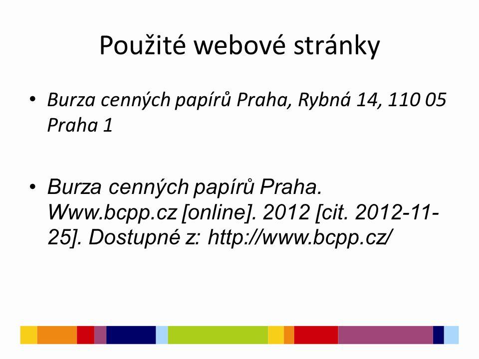 Použité webové stránky Burza cenných papírů Praha, Rybná 14, 110 05 Praha 1 Burza cenných papírů Praha. Www.bcpp.cz [online]. 2012 [cit. 2012-11- 25].