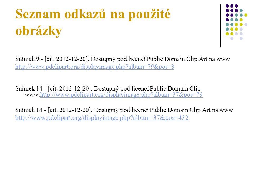 Seznam odkazů na použité obrázky Snímek 9 - [cit. 2012-12-20].