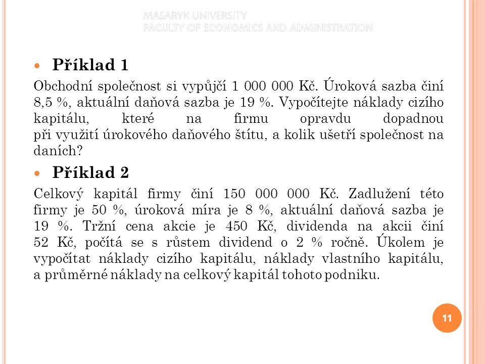 Příklad 1 Obchodní společnost si vypůjčí 1 000 000 Kč. Úroková sazba činí 8,5 %, aktuální daňová sazba je 19 %. Vypočítejte náklady cizího kapitálu, k