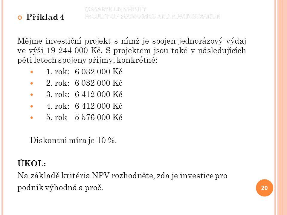 Příklad 4 Mějme investiční projekt s nímž je spojen jednorázový výdaj ve výši 19 244 000 Kč. S projektem jsou také v následujících pěti letech spojeny