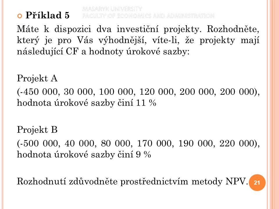 Příklad 5 Máte k dispozici dva investiční projekty.