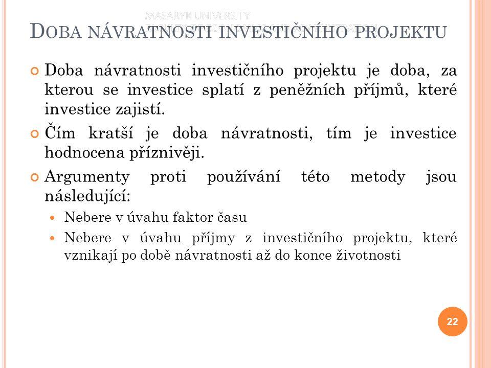 D OBA NÁVRATNOSTI INVESTIČNÍHO PROJEKTU Doba návratnosti investičního projektu je doba, za kterou se investice splatí z peněžních příjmů, které investice zajistí.