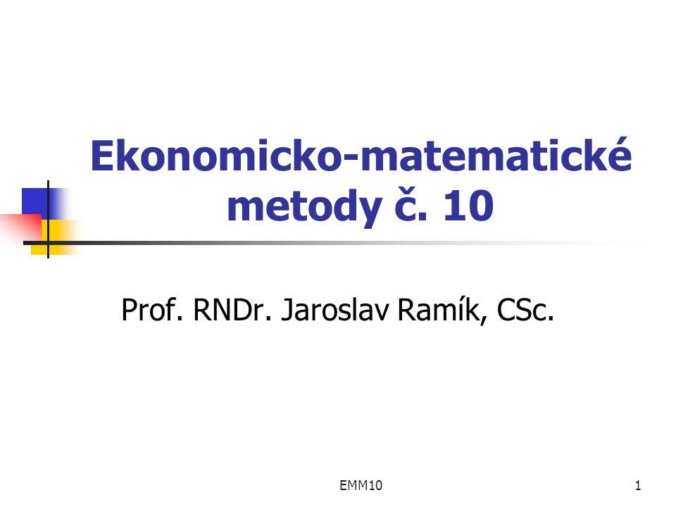 EMM101 Ekonomicko-matematické metody č. 10 Prof. RNDr. Jaroslav Ramík, CSc.