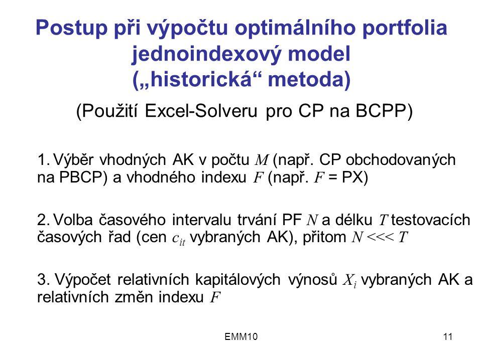 """EMM1011 Postup při výpočtu optimálního portfolia jednoindexový model (""""historická metoda) (Použití Excel-Solveru pro CP na BCPP) 1.Výběr vhodných AK v počtu M (např."""