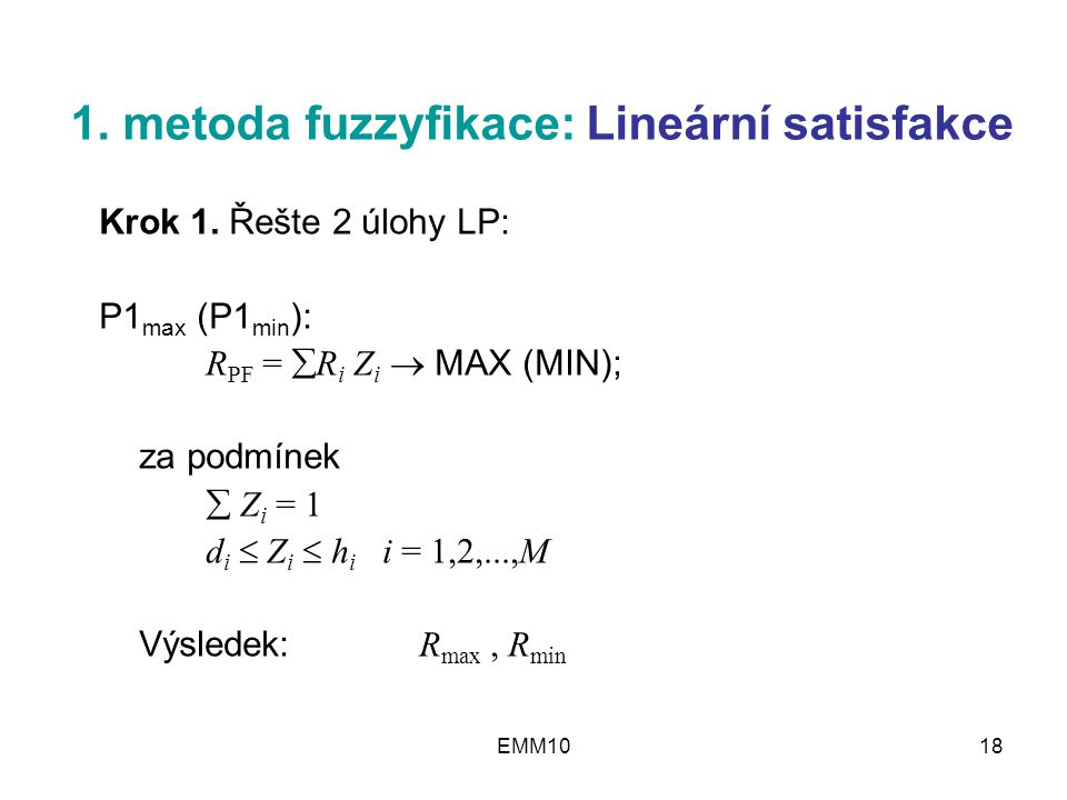 EMM1018 1. metoda fuzzyfikace: Lineární satisfakce Krok 1.