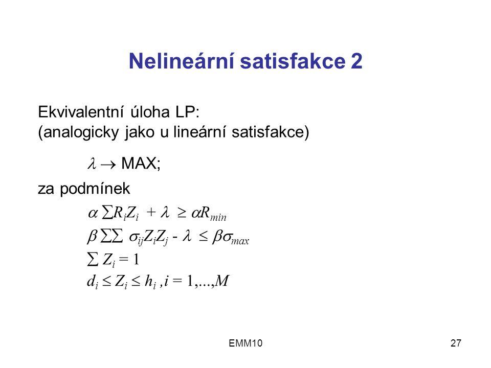 EMM1027 Nelineární satisfakce 2  MAX; za podmínek   R i Z i +   R min    ij Z i Z j -   max  Z i = 1 d i  Z i  h i,i = 1,...,M Ekvivalentní úloha LP: (analogicky jako u lineární satisfakce)