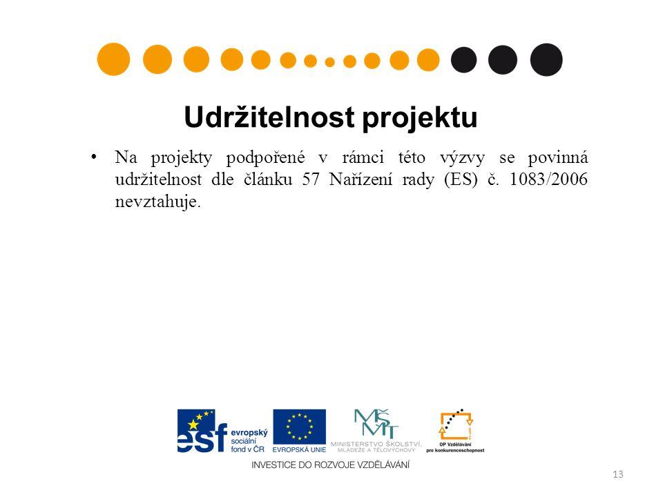Udržitelnost projektu Na projekty podpořené v rámci této výzvy se povinná udržitelnost dle článku 57 Nařízení rady (ES) č.