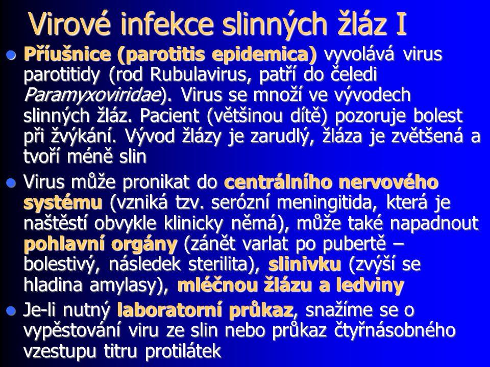 Virové infekce slinných žláz I Příušnice (parotitis epidemica) vyvolává virus parotitidy (rod Rubulavirus, patří do čeledi Paramyxoviridae).