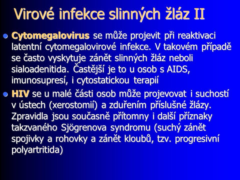 Virové infekce slinných žláz II Cytomegalovirus se může projevit při reaktivaci latentní cytomegalovirové infekce.