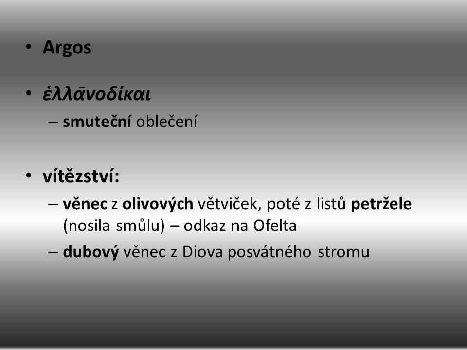 Argos ἑλλᾱνοδίκαι – smuteční oblečení vítězství: – věnec z olivových větviček, poté z listů petržele (nosila smůlu) – odkaz na Ofelta – dubový věnec z Diova posvátného stromu