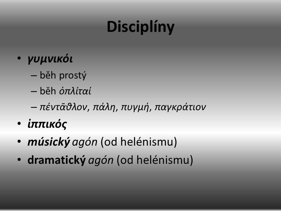 Disciplíny γυμνικόι – běh prostý – běh ὁπλίταί – πέντᾱθλον, πάλη, πυγμή, παγκράτιον ἱππικός músický agón (od helénismu) dramatický agón (od helénismu)