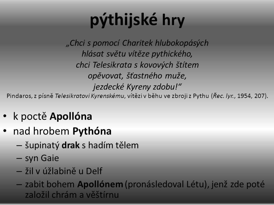 k poctě Apollóna nad hrobem Pythóna – šupinatý drak s hadím tělem – syn Gaie – žil v úžlabině u Delf – zabit bohem Apollónem (pronásledoval Létu), jen