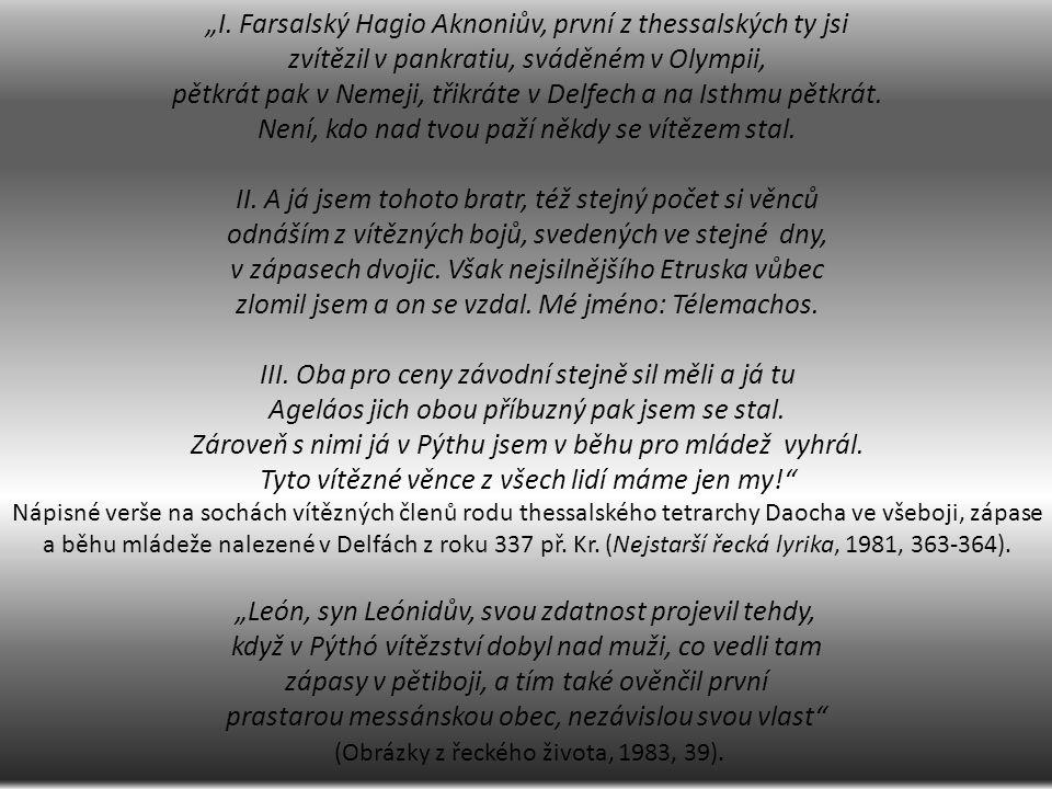 """""""I. Farsalský Hagio Aknoniův, první z thessalských ty jsi zvítězil v pankratiu, sváděném v Olympii, pětkrát pak v Nemeji, třikráte v Delfech a na Isth"""