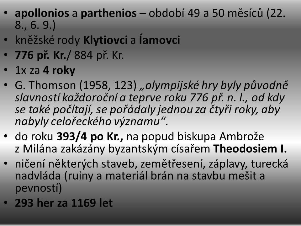 apollonios a parthenios – období 49 a 50 měsíců (22. 8., 6. 9.) kněžské rody Klytiovci a Íamovci 776 př. Kr./ 884 př. Kr. 1x za 4 roky G. Thomson (195