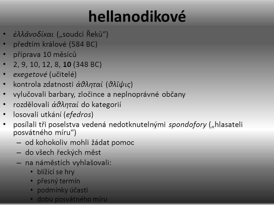 """hellanodikové ἑλλᾱνοδίκαι (""""soudci Řeků"""") předtím králové (584 BC) příprava 10 měsíců 2, 9, 10, 12, 8, 10 (348 BC) exegetové (učitelé) kontrola zdatn"""