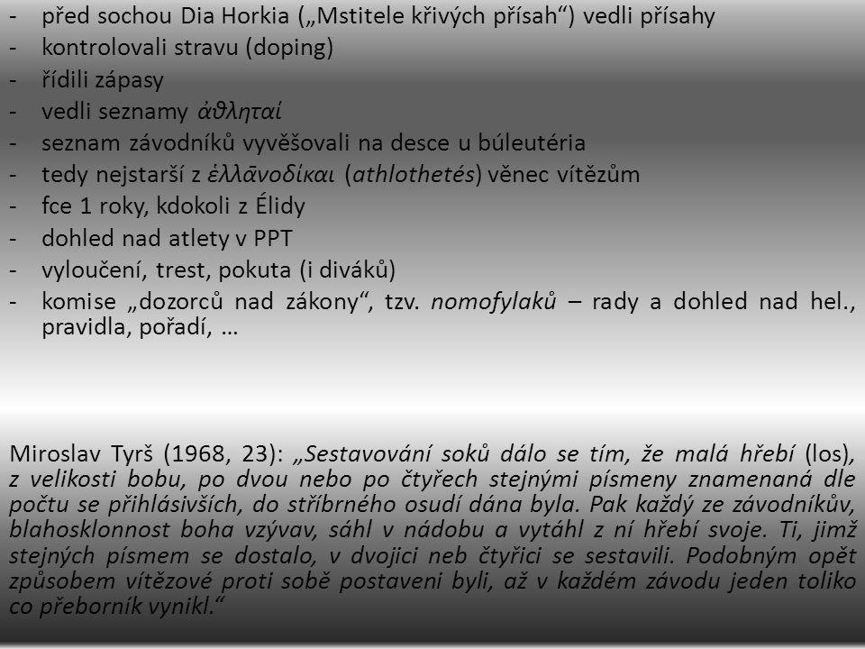 """-před sochou Dia Horkia (""""Mstitele křivých přísah ) vedli přísahy -kontrolovali stravu (doping) -řídili zápasy -vedli seznamy ἀθληταί -seznam závodníků vyvěšovali na desce u búleutéria -tedy nejstarší z ἑλλᾱνοδίκαι (athlothetés) věnec vítězům -fce 1 roky, kdokoli z Élidy -dohled nad atlety v PPT -vyloučení, trest, pokuta (i diváků) -komise """"dozorců nad zákony , tzv."""