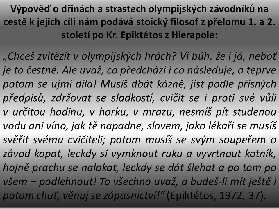 Výpověď o dřinách a strastech olympijských závodníků na cestě k jejich cíli nám podává stoický filosof z přelomu 1. a 2. století po Kr. Epiktétos z Hi